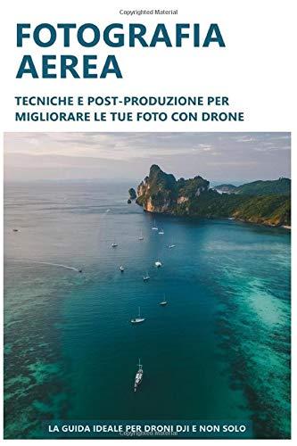 Fotografia aerea: tecniche e post-produzione per migliorare le tue foto con drone