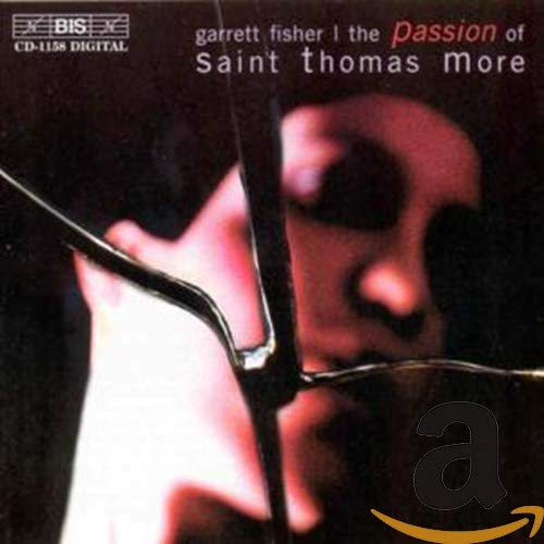 The Passion of St. Thomas More (Music and Libretto by Garrett Fisher)