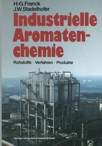 Industrielle Aromatenchemie: Rohstoffe Verfahren Produkte (German Edition) by Heinz-Gerhard Franck Jrgen W. Stadelhofer(2013-01-16)