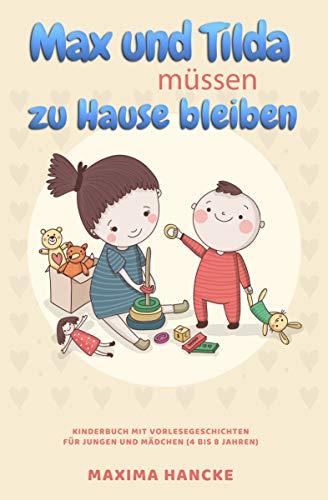 Max und Tilda müssen zu Hause bleiben: Kinderbuch mit Vorlesegeschichten für Jungen und Mädchen (von 4 bis 8 Jahren)