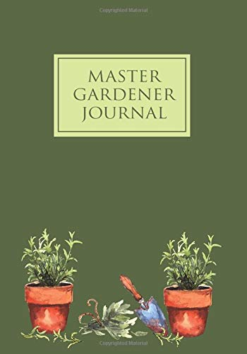 Master Gardener Journal: Garden Journal with lined pages for garden notes, dot grid pages for garden layout and planning, and plant record pages with ... and numbered pages; Garden Gifts for Women