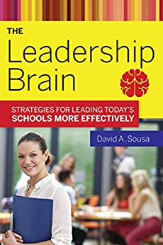The Leadership Brain: Strategies for Leading Today?s Schools More Effectively by [David A. Sousa]