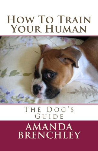 How To Train Your Human: The Dog's Guide