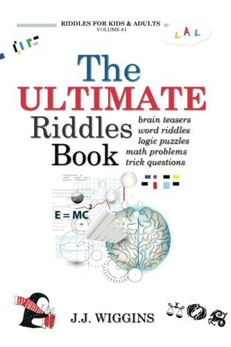 The Ultimate Riddles Book: Word Riddles, Brain Teasers, Logic Puzzles, Math Problems, Trick Questions, and More! (Riddles for Kids and Adults) (Volume 1)