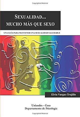 Sexualidad... mucho más que sexo: Una guía para mantener una sexualidad saludable (Spanish Edition