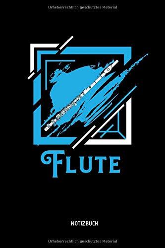 Flute - Notizbuch: Lustiges Querflöten Notizbuch. Tolle Flöten Zubehör & Flötisten Geschenk Idee.