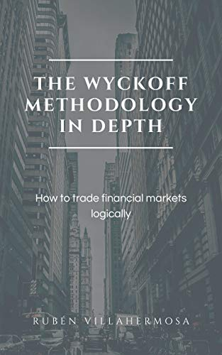 The Wyckoff Methodology in Depth: How to trade financial markets logically (English Edition)