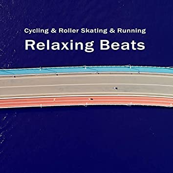 Relaxing & Pleasant Beats for Cycling & Roller Skating & Running