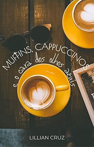 Muffins, cappuccinos e o cara dos olhos azuis