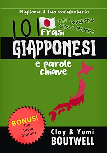 101 Frasi Giapponesi e parole chiave: Migliora il tuo vocabolario (Italian Edition)