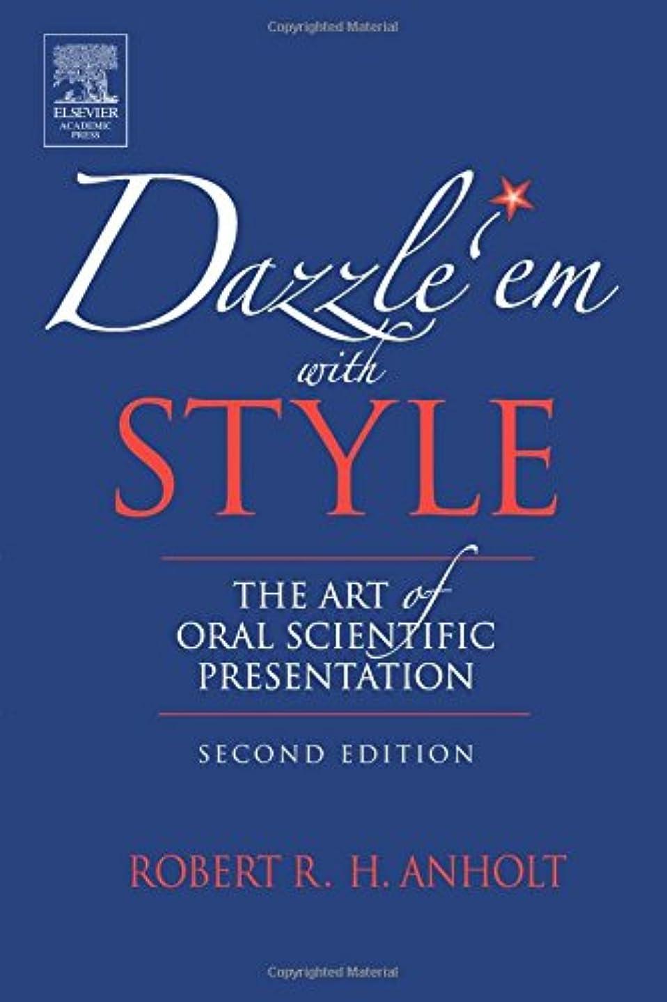 メディアクールきちんとしたDazzle 'Em With Style, Second Edition: The Art of Oral Scientific Presentation