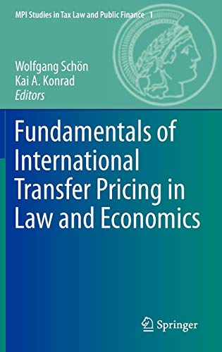 Fundamentals of International Transfer Pricing in Law and Economics (MPI Studies in Tax Law and Public Finance, 1, Band 1)