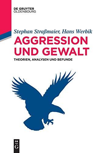 Aggression und Gewalt: Theorien, Analysen und Befunde (De Gruyter Studium)