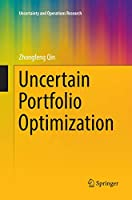 Uncertain Portfolio Optimization (Uncertainty and Operations Research)