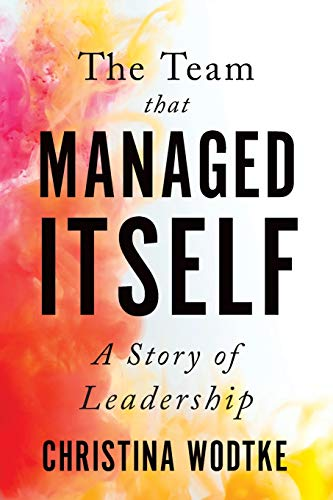 The Team That Managed Itself: A Story of Leadership