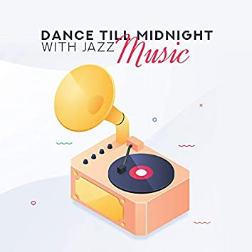 Dance Till Midnight with Jazz Music: Vintage Smooth Jazz 2019 Selection for Oldschool Styled Dance Party, Magical Piano Melodies with Other Instruments Sounds Like Contrabass, Sax, Trumpet