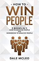 How to Win People 2 BOOKS IN 1: How to Analyze People and Workbook to Analyze People