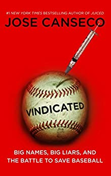 Vindicated: Big Names, Big Liars, and the Battle to Save Baseball by [Jose Canseco]