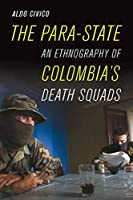 The Para-State: An Ethnography of Colombia's Death Squads