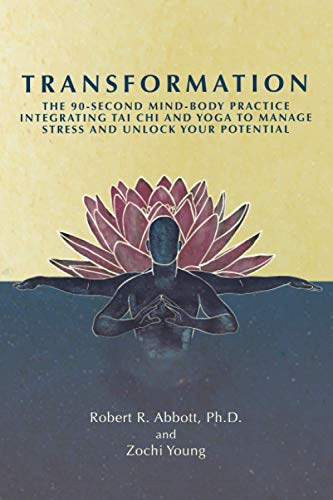 Transformation: The 90-second Mind-Body Practice Integrating Tai Chi and Yoga to Manage Stress and Unlock Your Potential