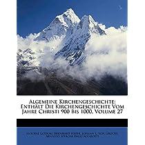 Algemeine Kirchengeschichte: Enth LT Die Kirchengeschichte Vom Jahre Christi 900 Bis 1000, Volume 27
