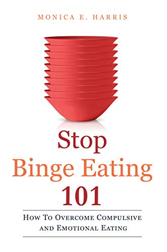 Stop Binge Eating 101: How To Overcome Compulsive and Emotional Eating (English Edition)