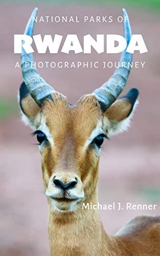 National Parks of Rwanda: A Photographic Journey