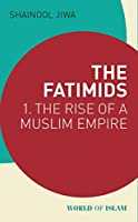 The Fatimids: The Rise of a Muslim Empire (World of Islam)