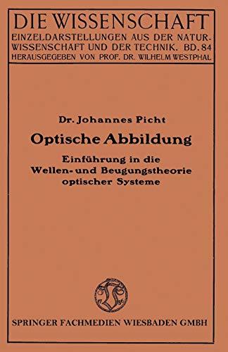 Optische Abbildung: Einführung In Die Wellen- Und Beugungstheorie Optischer Systeme (Die Wissenschaft, 84, Band 84)
