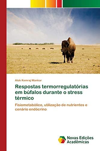 Respostas termorregulatórias em búfalos durante o stress térmico: Fisiometabólico, utilização de nutrientes e cenário endócrino