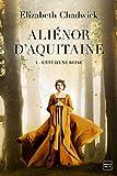 Aliénor d'Aquitaine, T1 - L'Été d'une reine