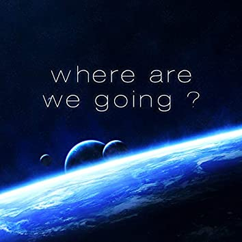 where are we going ?
