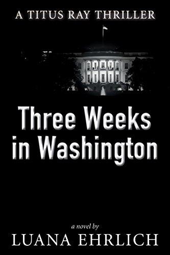 Book: Three Weeks in Washington - A Titus Ray Thriller by Luana Ehrlich