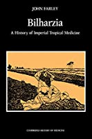 Bilharzia: A History of Imperial Tropical Medicine (Cambridge Studies in the History of Medicine)