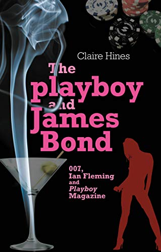 The Playboy and James Bond: 007, Ian Fleming and Playboy Magazine