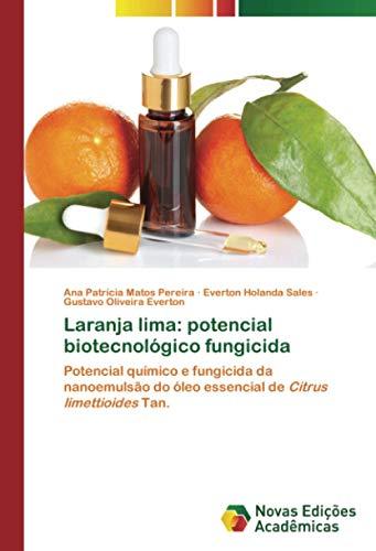 Laranja lima: potencial biotecnológico fungicida: Potencial químico e fungicida da nanoemulsão do óleo essencial de Citrus limettioides Tan.