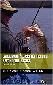 Largemouth Bass Fly Fishing: Beyond the Basics: Revised Edition