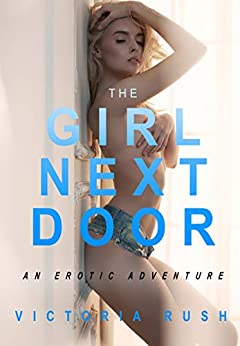 The Girl Next Door: An Erotic Adventure (Lesbian / Bisexual Erotica) (Jade's Erotic Adventures Book 6) by [Victoria Rush]