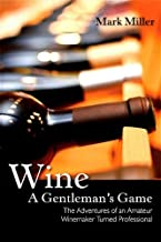 Wine - A Gentleman's Game: The Adventures of an Amateur Winemaker Turned Professional (Excelsior Editions)
