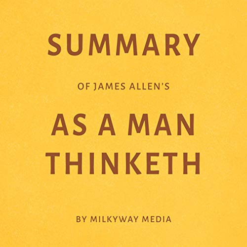 Couverture de Summary of James Allen's As a Man Thinketh by Milkyway Media
