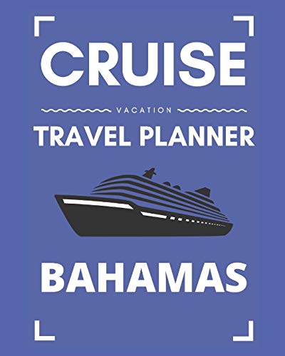 Cruise Vacation Travel Planner Bahamas: 2019 or 2020 Ocean Voyage of a Lifetime for the Family or Couples