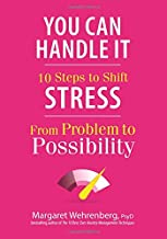 You Can Handle It: 10 Steps to Shift Stress from Problem to Possibility
