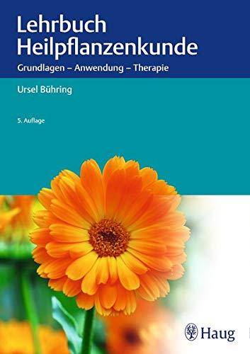 Lehrbuch Heilpflanzenkunde: Grundlagen - Anwendung - Therapie