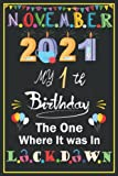 November 2021 My 1 th Birthday The One Where It was in lockdown: Happy 1 th Birthday, 1 Year Old Gift for boys & girls, Funny Card Alternative 2021, ... Notebook To Write In, 6'x9' - 110 pages