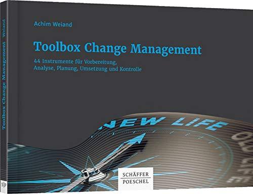 Toolbox Change Management: 44 Instrumente für Vorbereitung, Analyse, Planung, Umsetzung und Kontrolle