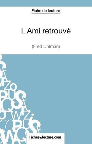 L'Ami retrouv de Fred Uhlman (Fiche de lecture): Analyse Complte De L'oeuvre (French Edition) by Vanessa Grosjean(2014-12-10)