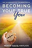 Becoming Your True You: God, the Enneagram and Your Unique Purpose