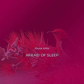 Afraid Of Sleep