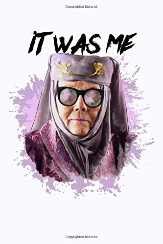 It Was Me Notebook: Tell Cersei Olenna Tyrell Thrones Game (110 Pages, Lined paper, 6 x 9 size, Soft Glossy Cover)