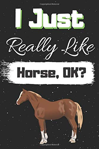 I Just Really Like Horse, OK?: Small Lined Journal for Horse Lovers Great Gift Notebook
